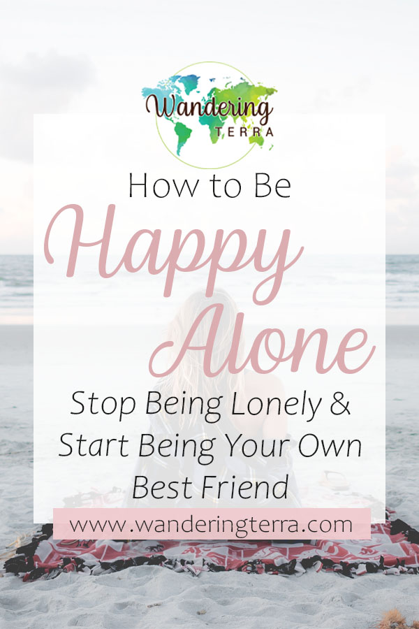 How to be alone: stop feeling lonely + start being your own best friend